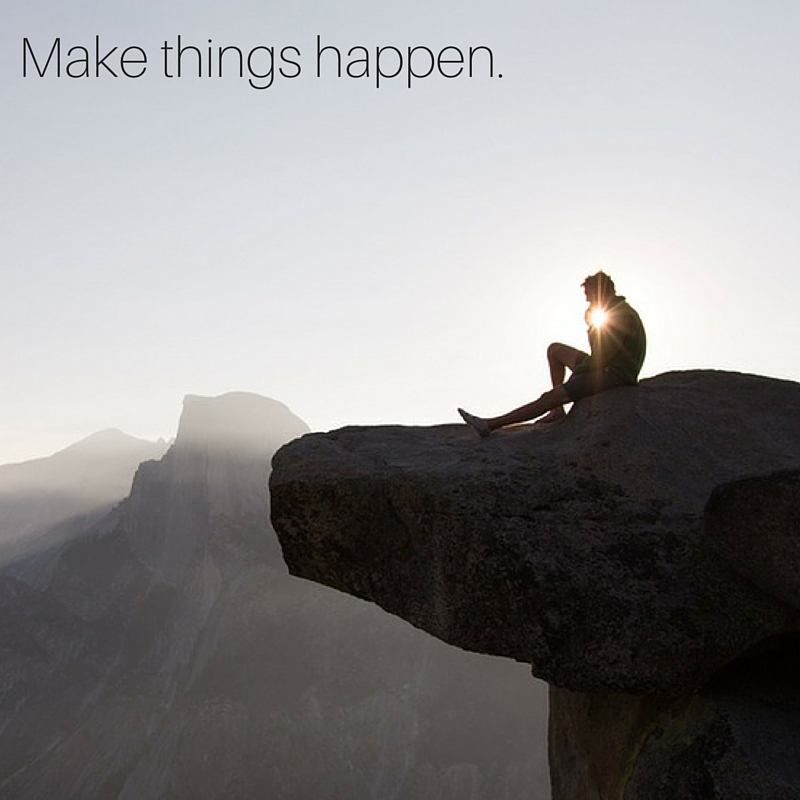 Make things happen.