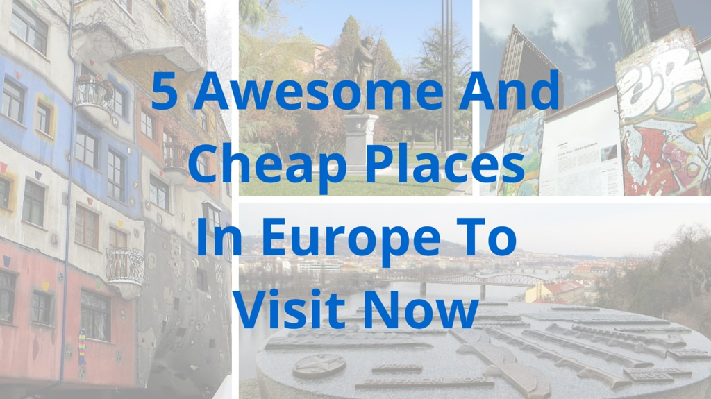 5 Awesome And Cheap Places In Europe To Visit Now